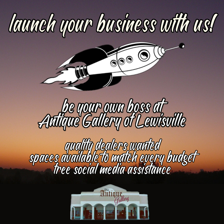 "An image with a sunset over a desert as the background. There are white words with black outlines at the top that read ""launch your business with us!"" Beneath them is a black and white retro rocket ship. Then it reads, in white text with black outline, ""be your own boss at the Antique Gallery of Lewisville"" ""quality dealers wanted"" ""spaces available to match every budget"" ""free social media assistance"". At the bottom of the ad there is a small logo with a photo of the front of the Antique Gallery of Lewisville"