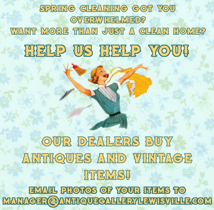 "an image that reads ""Spring cleaning got you overwhelmed? Want more than just a clean home? Help us help you!"" on top with a vintage illustration of a woman throwing cleaning supplies in the air happily, beneath it reads ""Our dealers buy antiques and vintage items! Emails photos of your items to manager@antiquegallerylewisville.com"""